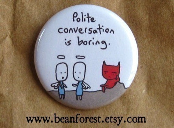 polite conversation is boring - pinback button badge