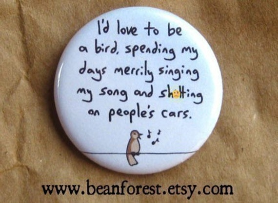 i'd love to be a bird   -mature-  - pinback button badge