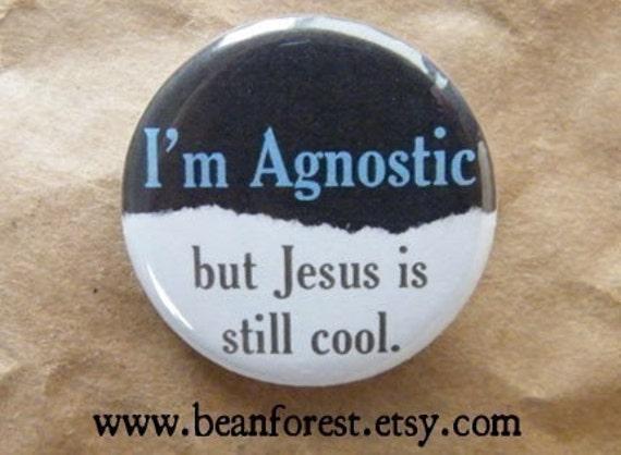i'm agnostic but Jesus is still cool - pinback button badge