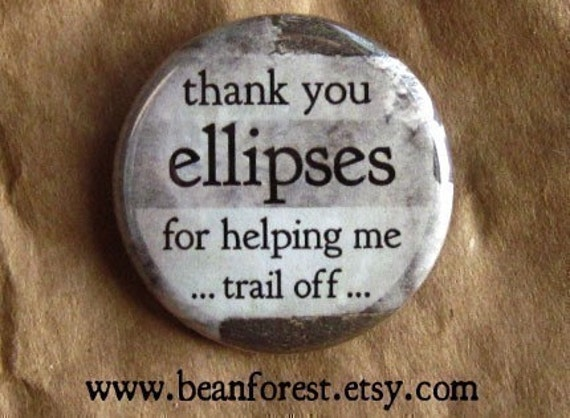 thank you, ellipses, for helping me... trail off... - pinback button badge