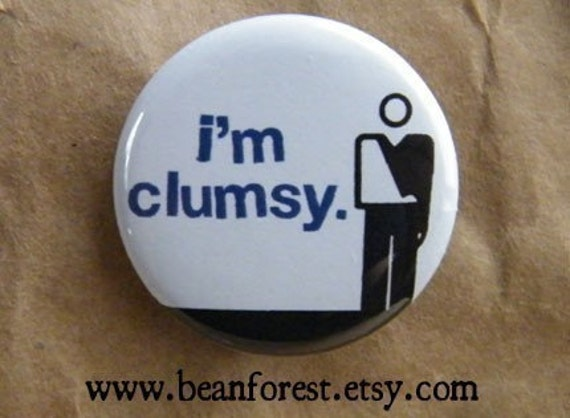 i'm clumsy - pinback button badge