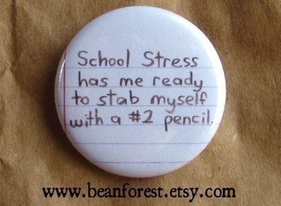 teacher - school stress has me ready to stab myself with a # 2 pencil - pinback button badge