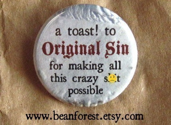 a toast to original sin, for making all this crazy crap possible - mature - cheers - pinback button badge