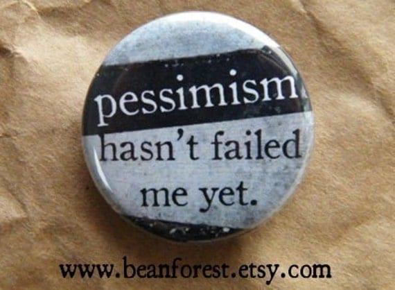 pessimism hasn't failed me yet - pinback button badge