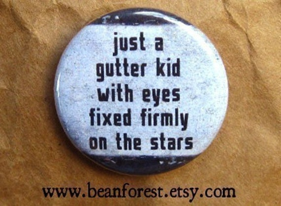 just a gutter kid with eyes fixed firmly on the stars - pinback button badge oscar wilde quote