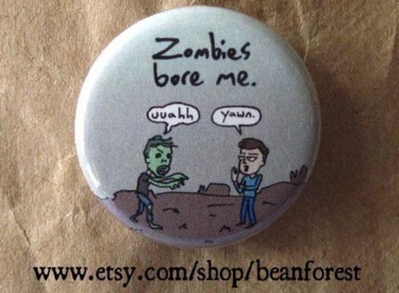 zombies bore me - pinback button badge