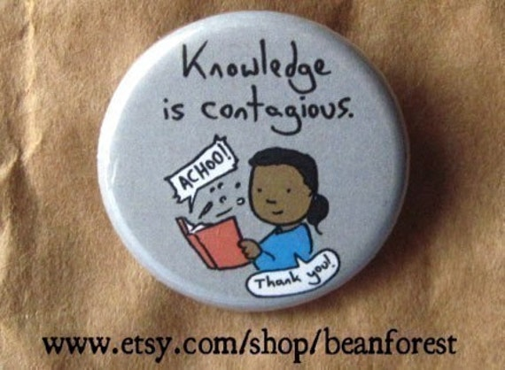 knowledge is contagious - pinback button badge