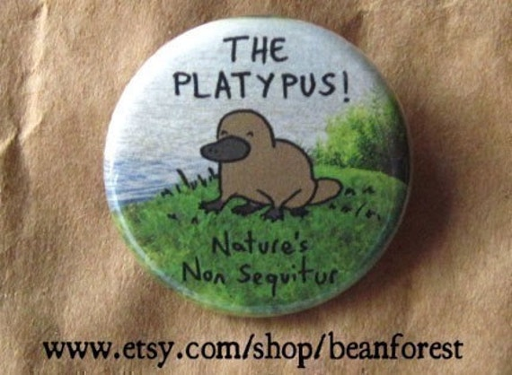 the platypus nature's non sequitur - animal button badge animal magnet