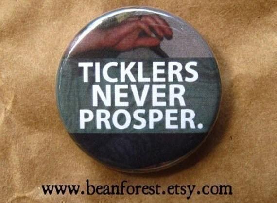 ticklers never prosper - pinback button badge