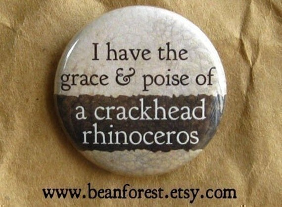 grace and poise of crackhead rhino - pinback button badge