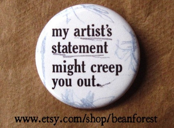 my artist's statement might creep you out - pinback button badge