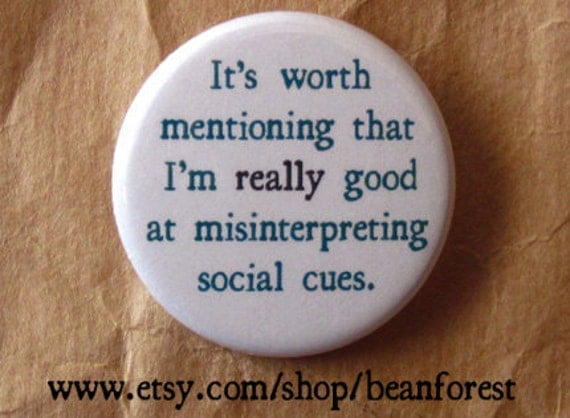 "really good at misinterpreting social cues - socially awkward button pin 1.25"" badge fridge magnet"