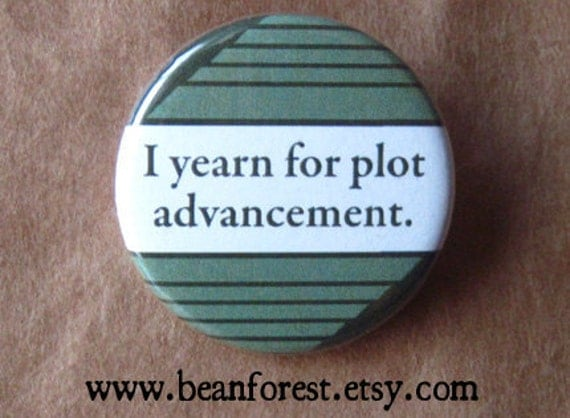 "i yearn for plot advancement - 1.25"" pinback button badge - refrigerator fridge magnet - book lover reader gift boring story plot adventure"