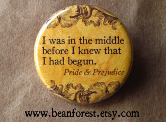"""pride and prejudice jane austen quote - in the middle... pin button mr darcy badge book phrase 1.25"""" magnet romance novel classic novel gift"""