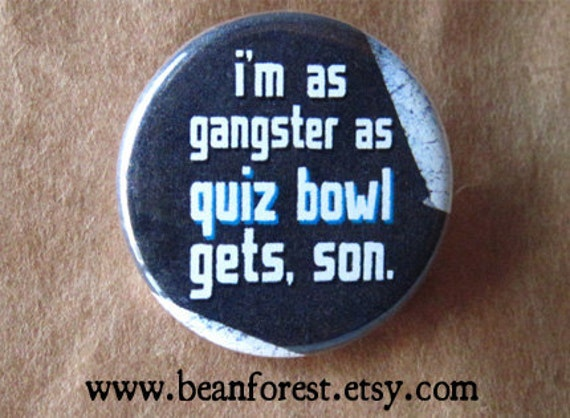 """as gangster as quiz bowl gets, son - trivia debate team 1.25"""" pinback button magnet spelling bee game trivial pursuit"""