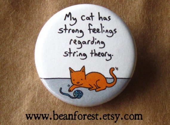 "my cat has strong feelings regarding string theory - 1.25"" pinback button badge - refrigerator fridge magnet - science physics teacher gift"