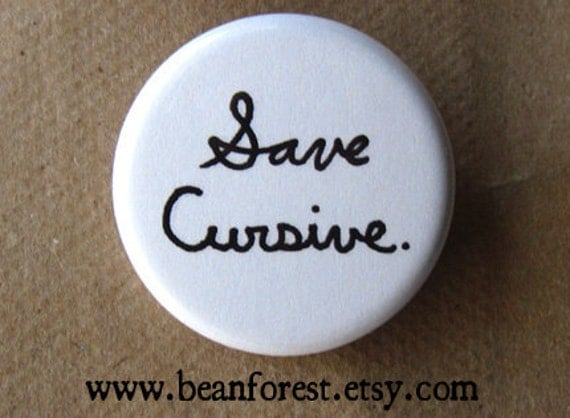 "save cursive - 1.25"" pinback button badge - refrigerator fridge magnet - grammar english teacher gift calligraphy handwriting script font"