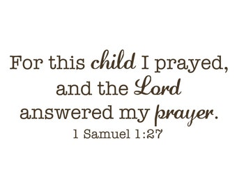 9.5 inch x 23 inch For This Child I Prayed - 1 Samuel 1:27 Vinyl Wall Decal (B-001)
