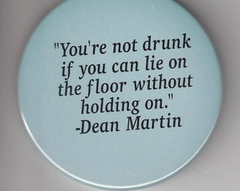 You're Not Drunk, Dean Martin, Pinback Button 2 1/4 Inch