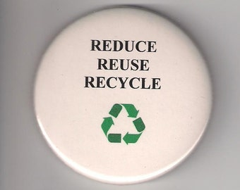 Reduce Reuse Recycle, Pinback Button 2 1/4 Inch