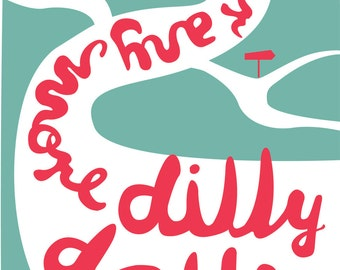 No Time for Any More Dilly Dally - Silkscreen Print