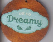 Wood Pendant with  the words Oh So Dreamy