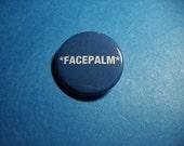 FACEPALM Pinback Button