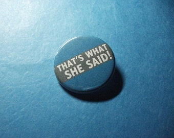 That's What She Said Pinback Button (or Magnet)