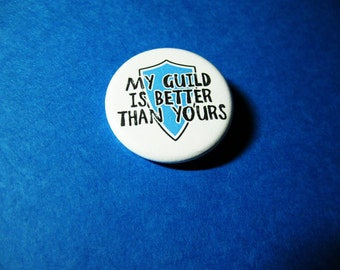 My Guild is Better Than Yours Pinback Button (or Magnet)