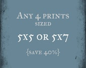 Four 5x5 or 5x7 prints of your choice