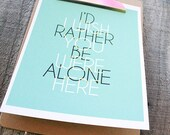 SALE- I Wish You Were Here, I'd Rather Be Alone