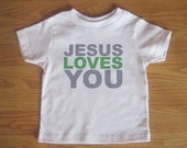 Jesus Loves You - Christian T Shirt - Baby and Toddler Kids Shirt - Childrens Clothing