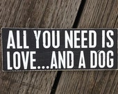 "All You Need Is Love and a Dog - Hand Painted Wood Sign -5.5""x15"""
