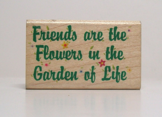Friends are the Flowers in the Garden of Life  Rubber Stamp