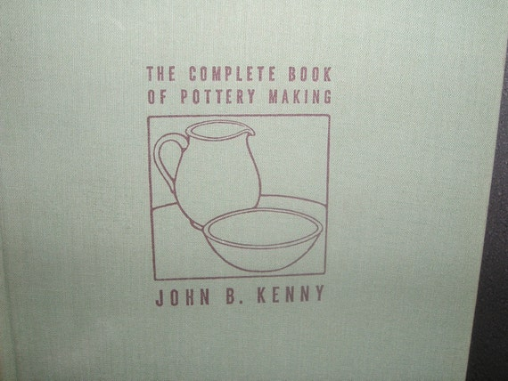 1940s The Complete Book of Pottery Making by John B. Kenny How to Make Handmade Hand Thrown Wheel Turned Pottery Clay Stoneware Art Crafts
