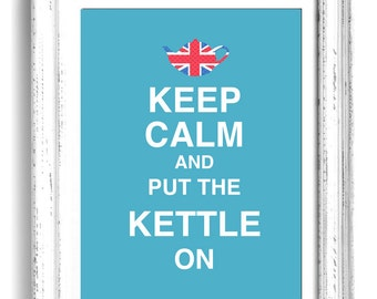 Keep Calm and put the Kettle on 8x10 art print