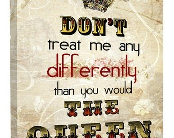 Dont treat me any differently than you would the Queen canvas art print