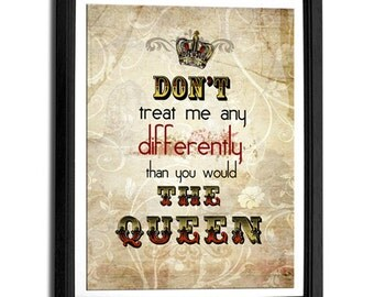 Dont treat me any differently than you would the Queen Jubilee 8x10 art print, words typography, quote art