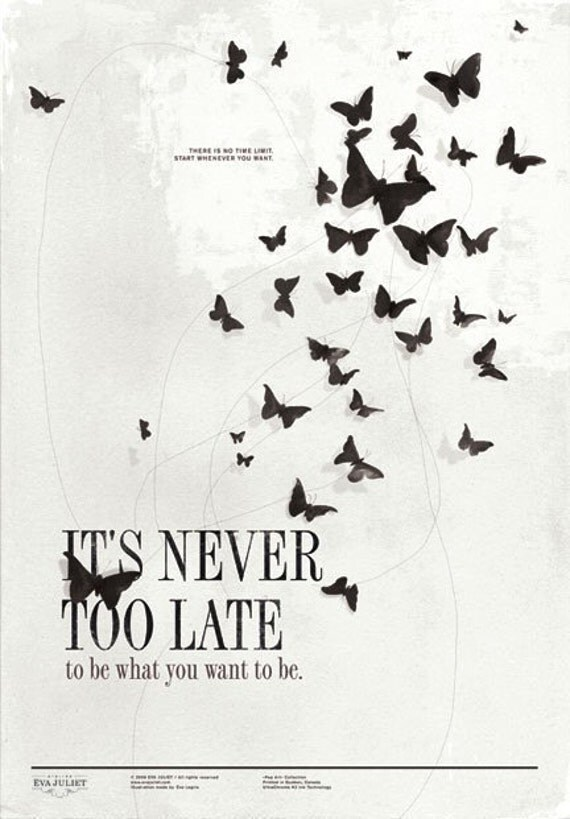 Never too late 13x19 -Pep Art- Collection