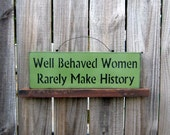 Sign, Well Behaved Women Rarely Make History, Light Avocado Green with Black Lettering, Country, Funny, Primitive
