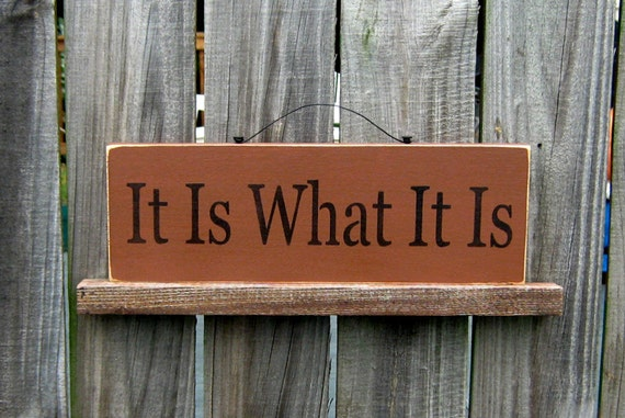 It Is What It Is Sign, Nutmeg Brown with Black Lettering