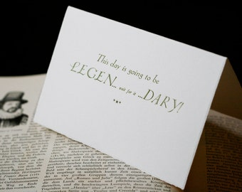 This Day Is Going To Be Legen...wait for it...Dary - Handmade Card