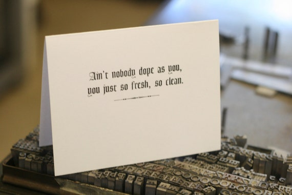 Aint Nobody Dope As You--You Just So Fresh, So Clean - Handmade Letterpress Card