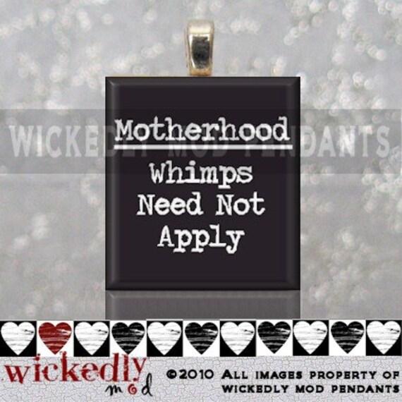 MOTHERHOOD WHIMPS NEED NOT APPLY handmade scrabble tile pendant by Wickedly Mod Pendants