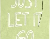 Just Let It Go - Motivational art print, inspirational room decor, typography art, office decor, poster reproduction ,green wall art