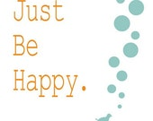 Just be Happy- Wall decor Art Print - positive happy quote inspirational saying artwork illustration typography art wall art quotes prints