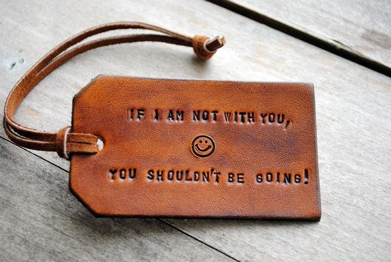 If I'm Not With You, You Shouldn't Be Going. Ready-made Leather Luggage Tag. Immediate Shipping.