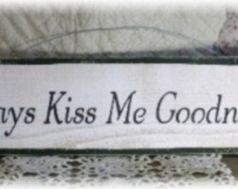 Primitive Wood Fence Board White Sign Always Kiss Me Goodnight Love Marriage