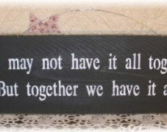 Primitive Wood Fence Board Black Sign We May Not Have It All Together Sign Wedding Love Marriage Anniversary Custom Sign