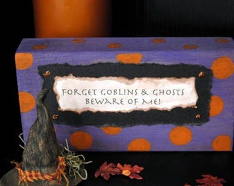 Barnwood Sayings - Forget Goblins and Ghosts, Beware of Me|Holiday Decor